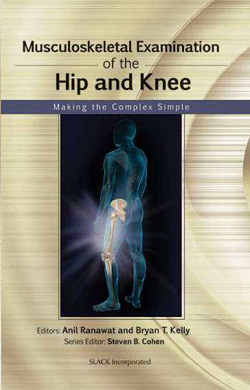 Musculoskeletal Examination of the Hip and Knee: Making the Complex Simple
