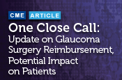 One Close Call: Update on Glaucoma Surgery Reimbursement and its Potential Impact on Patients