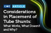 Considerations in Placement of Tube Shunts: What Works, What Doesn't and Why?