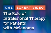 The Role of Intralesional Therapy for Patients with Melanoma