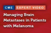 Managing Brain Metastases in Patients with Melanoma
