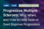 Progressive Multiple Sclerosis: Why, When, and How to Help Slow or Even Improve Progression