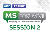 MS Forum® VII: Navigating MS Care in the New Decade - Session II