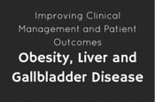 Improving Clinical Management and Patient Outcomes: Obesity, Liver, and Gallbladder Disease