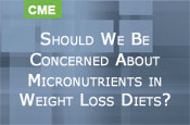 Should We Be Concerned About Micronutrients in Weight Loss Diets?