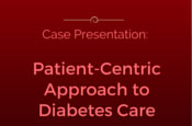 Case Presentation: Patient-Centric Approach to Diabetes Care