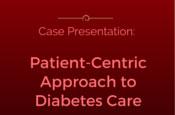 Case Presentation: Patient-Centric Approach to Diabetes Care