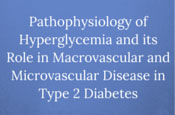 Pathophysiology of Hyperglycemia and its Role in Macrovascular and Microvascular Disease in Type 2 Diabetes