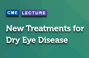 New Treatments for Dry Eye Disease