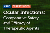 Ocular Infections: Comparative Safety and Efficacy of Therapeutic Agents