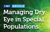 Managing Dry Eye in Special Populations