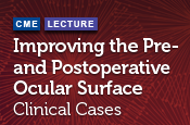 Improving the Pre- and Postoperative Ocular Surface: Clinical Cases
