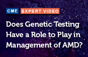 Does Genetic Testing Have a Role to Play in Management of AMD?