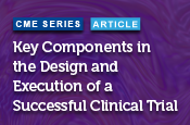 Key Components in the Design and Execution of a Successful Clinical Trial