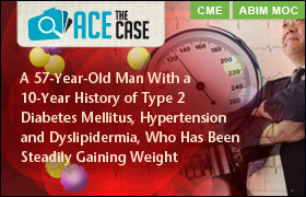 Ace the Case: A 57-Year-Old Man With a 10-Year History of Type 2 Diabetes Mellitus, Hypertension, and Dyslipidemia, Who Has Been Steadily Gaining Weight