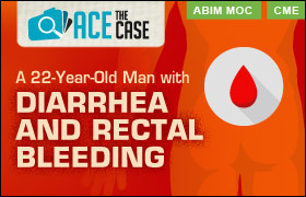 Ace the Case: A 22-Year-Old Man with Diarrhea and Rectal Bleeding