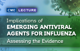 Implications of Emerging Antiviral Agents for Influenza: Assessing the Evidence