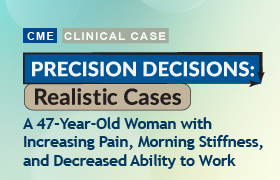 Precision Decision: Realistic Cases: A 47-Year-Old Woman With Increasing Pain, Morning Stiffness, and Decreased Ability to Work