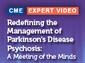 Redefining the Management of Parkinson's Disease Psychosis: A Meeting of the Minds