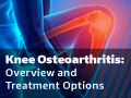 Knee Osteoarthritis: Overview and Treatment Options
