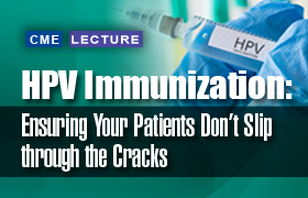 HPV Immunization: Ensuring Your Patients Do Not Slip through the Cracks