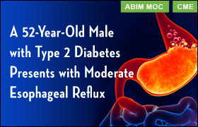 Ace the Case: A 52-Year-Old Male with Type 2 Diabetes Presents with Moderate Esophageal Reflux