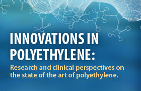 Innovations in polyethylene: Research and clinical perspectives on the state of the art of polyethylene