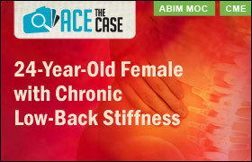 Ace the Case: A 24-Year-Old Female with Chronic Low-Back Stiffness