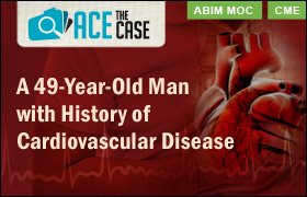 Ace the Case: A 49-Year-Old Man with History of Cardiovascular Disease