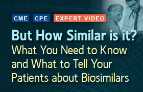 But How Similar is it? What You Need to Know and What to Tell Your Patients About Biosimilars