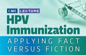 HPV Immunization: Applying Fact versus Fiction