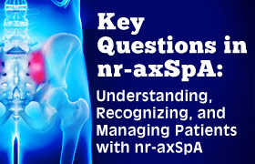 Key Questions in nr-axSpA: Understanding, Recognizing, and Managing Patients With nr-axSpA
