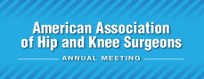 American Association of Hip and Knee Surgeons Annual Meeting