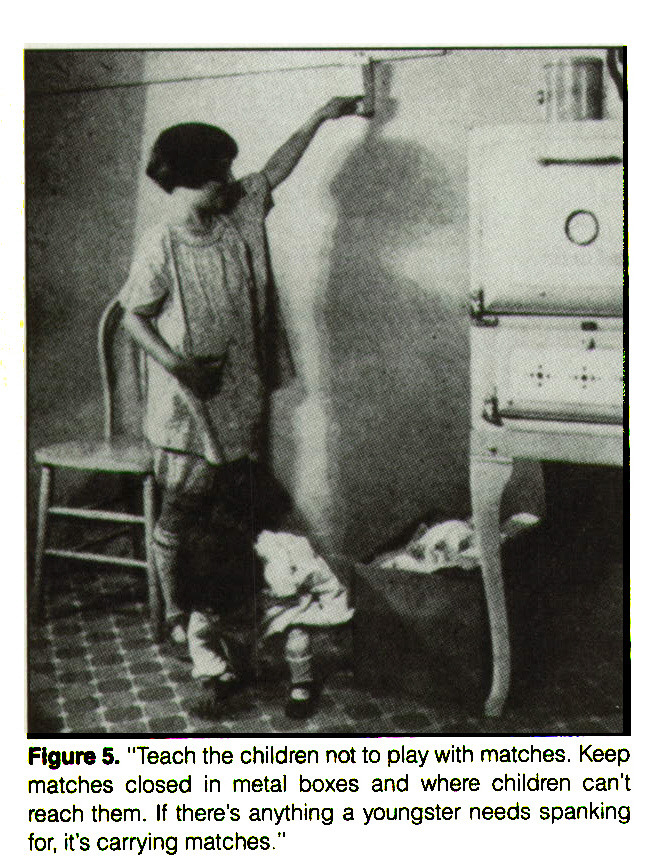 "Figure 5. ""Teach the children noi to play with matches. Keep matches closed in metal boxes and where children can't reach them. If there's anything a youngster needs spanking for, it's carrying matches."""