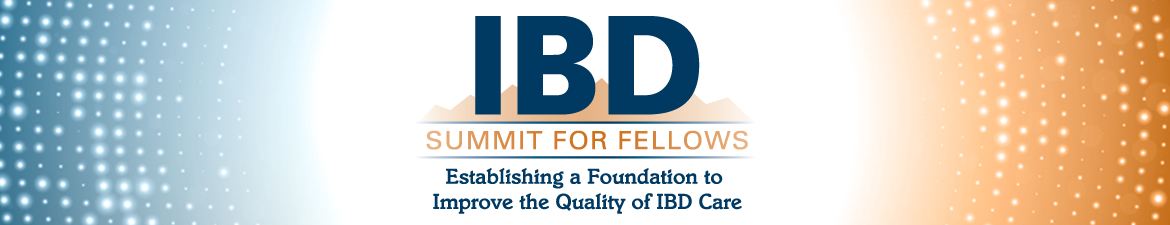 Third Annual IBD Summit for Fellows: Establishing a Foundation to Improve the Quality of IBD Care